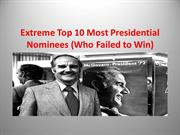 Pierce and Biersadorf: Extreme-Top-10-Most-Presidential-Nominees-fail