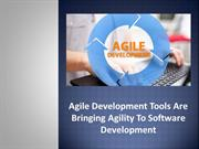 Agile Development Tools Are Bringing Agility To Software Development