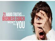 The 21 HARD TRUTHS your business coach won't tell you