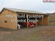How to build a barn by, the Central Oregon barn builders - Outbuilders