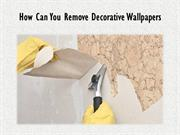 How Can You Remove Decorative Wallpapers