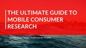 The Ultimate Guide to Mobile Consumer Research