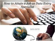 How to Attain a Job as Data Entry Specialist