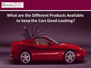What are the Different Products Available to keep the Cars Good-Lookin