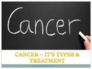 Cancer- types and treatment