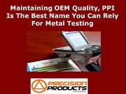 Maintaining OEM Quality, PPI Is The Best Name You Can Rely For Metal T