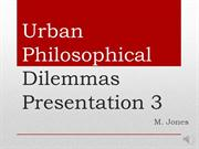 Urban Philosophical Dilemmas Presentation 3