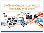 Media Production Great Way to Humanize Your Brand