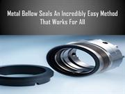 Metal Bellow Seals an Incredibly Easy Method that Works for All