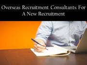 Overseas Recruitment Consultants For a New Recruitment