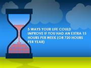 5 WAYS YOUR LIFE COULD IMPROVE IF YOU HAD AN EXTRA 15 HOURS PER WEEK (