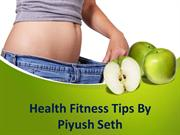 Health Fitness Tips By Piyush Seth