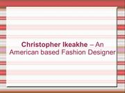 Christopher Ikeakhe – An American based Fashion Designer