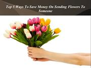 Top 5 Ways To Save Money On Sending Flowers To Someone