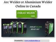 Arc Welder or Aluminium Welder Online in Canada