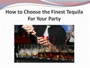 How to Choose the Finest Tequila For Your