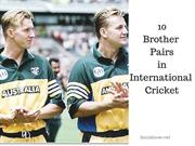 10 brother pairs in cricket