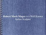 Robert Mark Magee is a Well Known Italian Sculptor