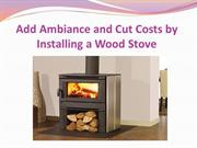 Add Ambiance and Cut Costs by Installing a Wood Stove