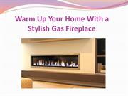 Warm Up Your Home With a Stylish Gas Fireplace