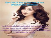 Some Tips On How To Take Care Of Your Brazilian Hair Extension