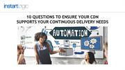 10 Questions to Ensure Your CDN Supports Your Continous Delivery Needs
