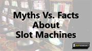 Myths Vs Facts about Slot Machines