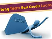 Long Term Bad Credit Loan - Financial Support Available To All