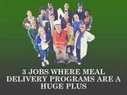 3 JOBS WHERE MEAL DELIVERY PROGRAMS ARE A HUGE PLUS