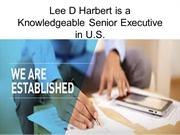 Lee D Harbert is a Knowledgeable Senior Executive in U.S.