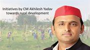 Initiatives by CM Akhilesh Yadav towards rural development