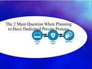 The 2 Main Question When Planning to Have Dedicated Private Proxies