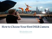 How to Choose Your First DSLR Camera