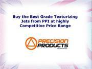 Buy the Best Grade Texturizing Jets from PPI at highly Competitive Pri