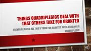 Things Quadriplegics Deal With That Others Take For Granted