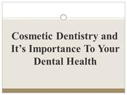 Cosmetic Dentistry and It's Importance To Your Dental Health
