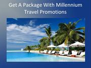 Get A Package With Millennium Travel Promotions