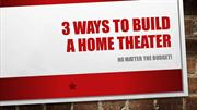 3 Ways To Build A Home Theater