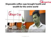 Disposable coffee cups brought health and wealth for the entire world