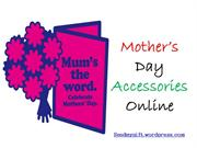 Mothers Day Gifts Ideas - Mother's Day Accessories Online