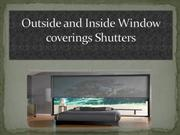 Outside and Inside Window coverings Shutters