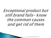 Exceptional product but still brand fails- know the common causes