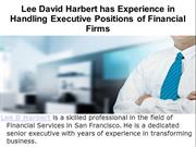 Lee D Harbert has Experience in Handling Executive Positions