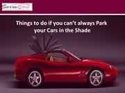 Things to do if you can't always Park your Cars in the Shade