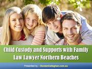 Child Custody and Supports with Family Law Lawyer Northern Beaches