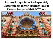 Eastern Europe Tours Packages - My Unforgettable Jewish Heritage ppt