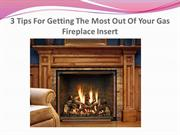 3 Tips For Getting The Most Out Of Your Gas Fireplace Insert