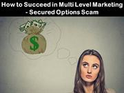 How to Succeed in Multi Level Marketing - Secured Options Scam