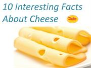 10 Interesting Facts About Cheese