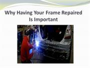 Why Having Your Frame Repaired Is Important